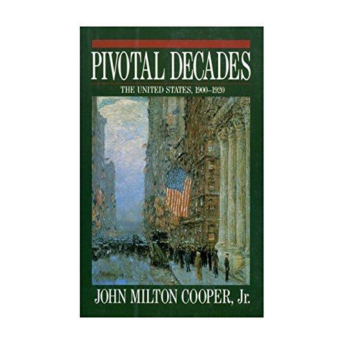 pivotal-decades-the-united-states-1900-1920-by-john-milton-cooper-1990-04-30