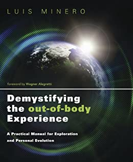 Demystifying the Out-of-Body Experience: A Practical Manual for Exploration and Personal Evolution par [Minero, Luis]