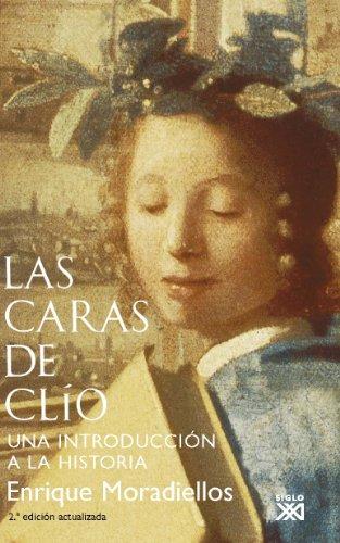 Las caras de Clío: Una introducción a la Historia por Enrique Moradiellos García