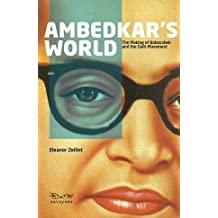 Ambedkar's World: The Making of Babasaheb and the Dalit Movement