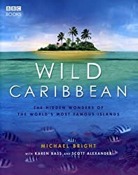 Wild Caribbean: The hidden wonders of the world's most famous islands. by Michael Bright (2007-01-04)