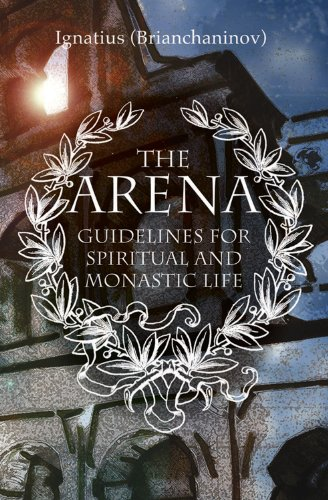 The Arena: Guidelines for Spiritual and Monastic Life (Complete Works of Saint Ignatius Brianch)