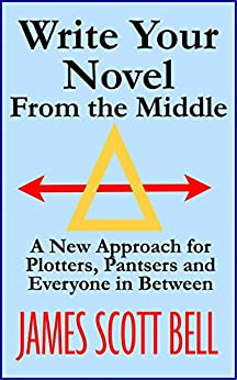Write Your Novel From The Middle: A New Approach for Plotters, Pantsers and Everyone in Between by [Bell, James Scott]