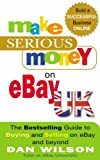 Make Serious Money on eBay UK: The Bestselling Guide to Buying and Selling on EBay - and Beyond