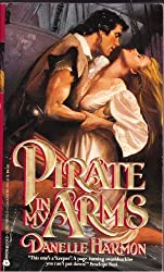 Pirate in My Arms by Danelle Harmon (1992-01-01)
