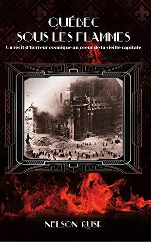 Amazon Fr Quebec Sous Les Flammes Un Recit D Horreur