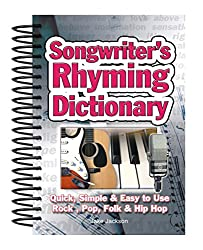 Songwriter's Rhyming Dictionary: Quick, Simple & Easy to Use; Rock, Pop, Folk & Hip Hop