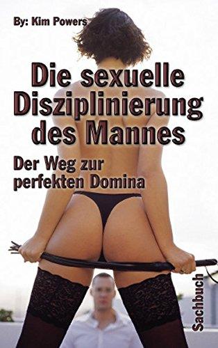 Sexuelle Disziplinierung d. Mannes: Der Weg zur perfekten Domina (Sexuellen Positionen)