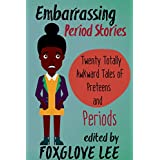 Embarrassing Period Stories: Twenty Totally Awkward Tales of Preteens and Periods (English Edition)