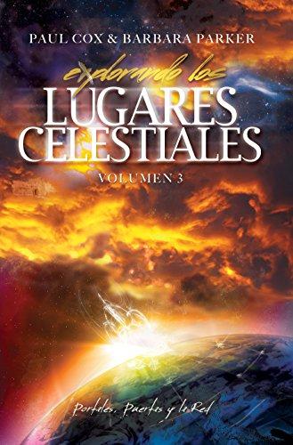 Explorando los Lugares Celestiales - Volumen 3: Portales, Puertas y la Red por Paul Cox