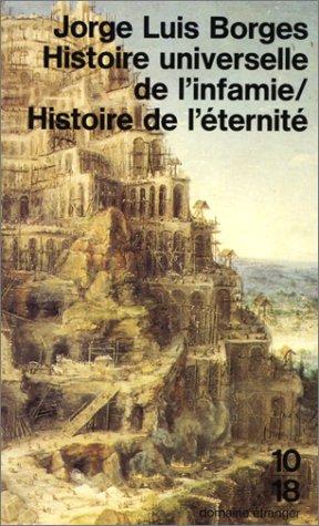 Histoire universelle de l'infamie / Histoire de l'éternité