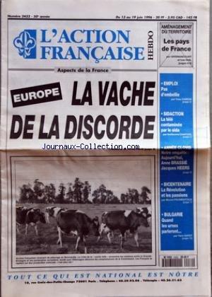 ACTION FRANCAISE (L') [No 2432] du 13/06/1996 - EUROPE LA VACHE DE LA DISCORDE - EMPLOI PAS D'EMBELLIE PAR YVES CHIRON - SIDACTION LA TELE CONTAMINEE PAR LE SIDA PAR GUILLAUME CHATIZEL - ANNEE CLOVIS NOTRE ENQUETE AUJOURD'HUI ANNE BRASSIE JACQUES HEERS - BICENTENAIRE LA REVOLUTION ET LES PASSIONS PAR MICHEL FROMENTOUX - BULGARIE QUAND LES URNES PARLERONT PAR YANN GAYET