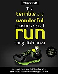 The Terrible and Wonderful Reasons Why I Run Long Distances (The Oatmeal) by The Oatmeal (2014-09-30)