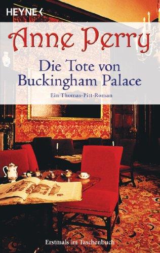 Die Tote von Buckingham Palace: Ein Thomas-Pitt-Roman