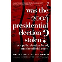 WAS THE 2004 PRESIDENTIAL ELECTION STOLEN? : Exit Polls, Election Fraud, and the Official Count