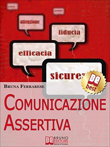 Comunicazione Assertiva. Come Esprimersi in Modo Efficace e ...