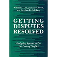 Getting Disputes Resolved: Designing Systems to Cut the Costs of Conflict by William Ury (1993-04-24)