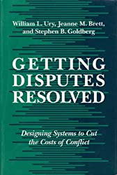 Getting Disputes Resolved: Designing Systems to Cut the Costs of Conflict by William Ury