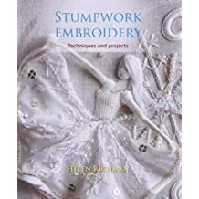 Stumpwork Embroidery: Techniques and projects