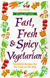 Fast, Fresh & Spicy Vegetarian: Healthful Recipes for the Cook on the Run