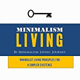 Minimalism Living: Minimalist Living Principles for a Simpler Existence (minimalism living, minimalist, declutter your mind, decluttering your home, declutter your life, decluttering and organizing)