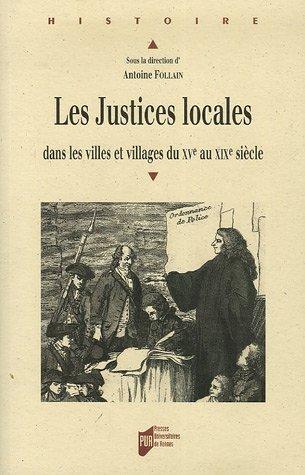 Les Justices locales : Dans les villes et villages du XVe au XIXe siècle