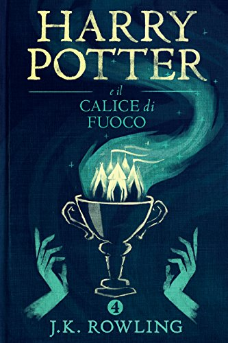 Harry Potter e il Calice di Fuoco (La serie Harry Potter Vol. 4) (Italian Edition)