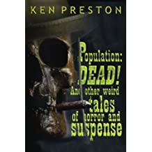 Population: DEAD!: And Other Weird Tales Of Horror And Suspense