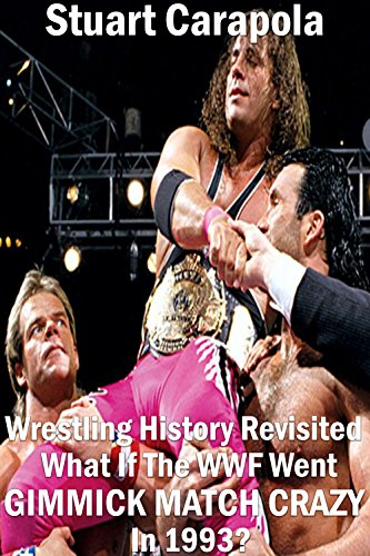 wrestling-history-revisited-what-if-the-wwf-went-gimmick-match-crazy-in-1993-english-edition