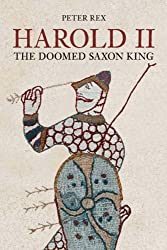 Harold II: The Doomed Saxon King: The Last Saxon King