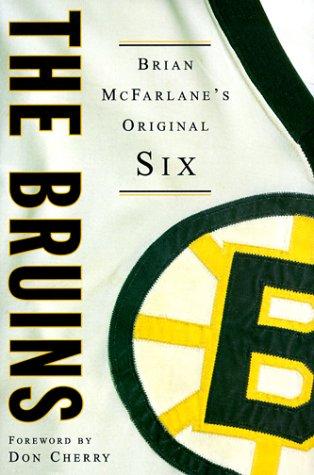 The Bruins: Brian McFarlane's Original Six (The Original Six) por Brian McFarlane