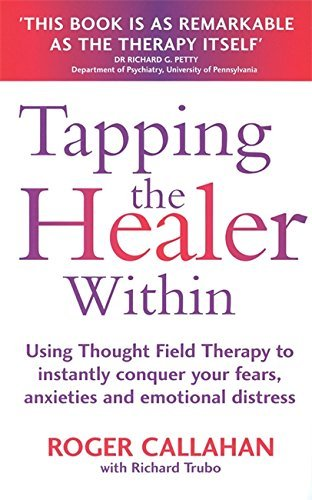 Tapping The Healer Within: Using Thought Field Therapy to instantly conquer your fears, anxieties and emotional distress by Roger Callahan (2001-07-26)