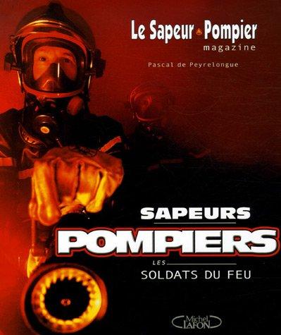 SAPEURS POMPIERS SOLDATS FEU par PASCAL DE PEYRELONGUE