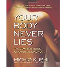 [ Your Body Never Lies: The Complete Book of Oriental Diagnosis Kushi, Michio ( Author ) ] { Paperback } 2006