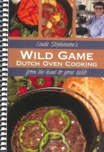 Wild Game Dutch Oven Cooking (From the Hunt to the Table) by Linda Stephenson (2008-05-03) Dutch Oven Cooking Table