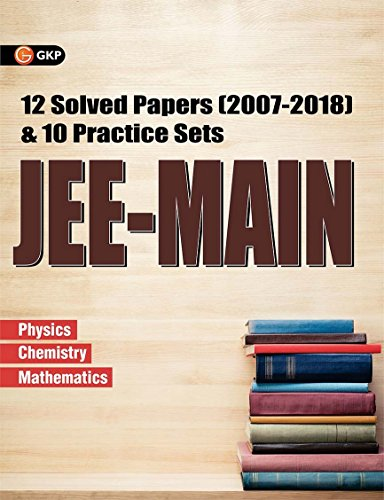 JEE-Main 12 Solved Papers (2007-2018) & 10 Practice Sets 2019
