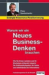 Warum wir ein Neues Business-Denken brauchen: Energie-Resonanz-Positionierung - Wie Sie Krisen meistern und Ihr Wachstum erfolgreich steuern. Die ... für kleine und mittelständische Unternehmen.