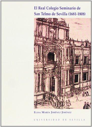 El Real Colegio Seminario de San Telmo de Sevilla (1681-1808) (Serie Historia y Geografía) por Elisa María Jiménez Jiménez