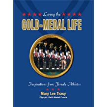 Living the Gold-Medal Life: Inspirations from Female Athletes (Empowered Youth Products)