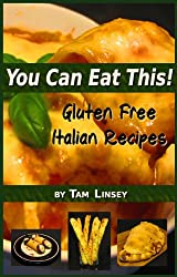 You Can Eat This! Gluten Free Italian Recipes (Volume 2)