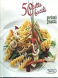Scarica Libro 50 ricette facili primi piatti (PDF,EPUB,MOBI) Online Italiano Gratis