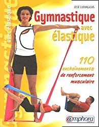 Gymnastique avec élastique : 110 Enchaînements de renforcement musculaire