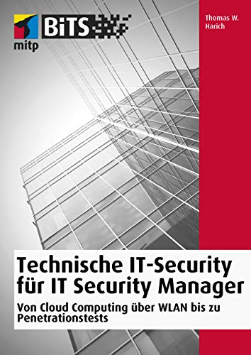 Technische IT Security für IT Security Manager: Von Cloud Computing über WLAN bis zu Penetrationstests (mitp Bits)