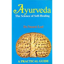 Ayurveda: The Science of Self-healing - A Practical Guide