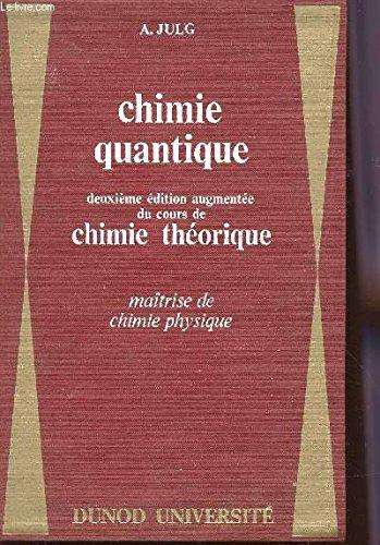 CHIMIE QUANTIQUE / MAITRISE DE CHIMIE ET PHYSIQUE / DEUXIEME EDITION AUGMENTEE DU COURS DE CHIMIE THEORIQUE. par JULG A.
