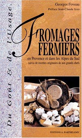 Les Fromages fermiers en Provence et dans les Alpes du sud suivis de recettes originales de nos grands chefs