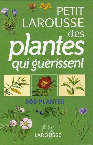 Petit Larousse des plantes qui guérissent : 500 plantes par Gérard Debuigne, François Couplan