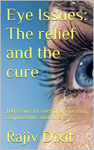 Eye Issues: The Relief and the Cure: 100% cure for eyesight