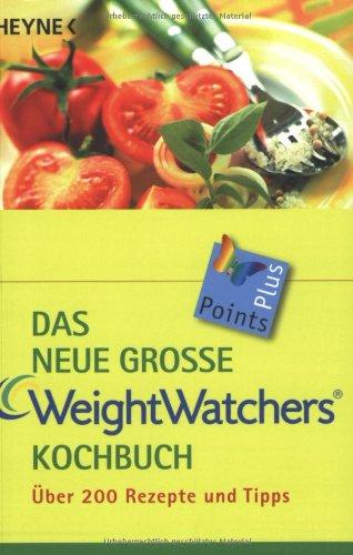 Das neue große Weight Watchers Kochbuch: über 200 Rezepte und Tipps Weight Watcher Punkte