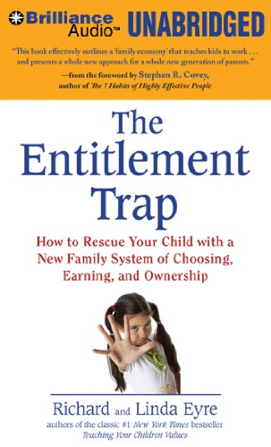 The Entitlement Trap: How to Rescue Your Child with a New Family System of Choosing, Earning, and Ownership (Brilliance Audio on Compact Disc)